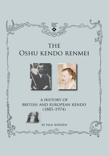 The Oshu Kendo Renmei: A History of British and European Kendo (1885-1974) (Paperback)