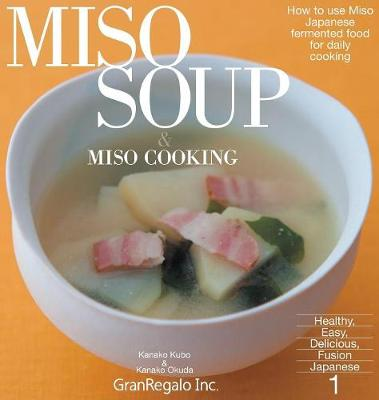 Miso Soup & Miso Cooking: How to Use Miso: Japanese Fermented Food for Daily Cooking - Healthy, Easy, Delicious, Fusion Japanese 1 (Hardback)