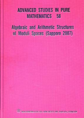 Algebraic And Arithmetic Structures Of Moduli Spaces (Sapporo 2007) - Advanced Studies in Pure Mathematics 58 (Hardback)