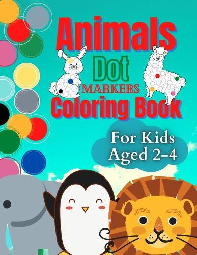 Animals Dot Markers Coloring book for kids ages 2-4: Do a dot paint with this cute dot markers activity book for toddlers (Paperback)