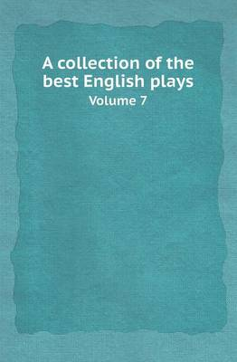 A Collection of the Best English Plays Volume 7 (Paperback)