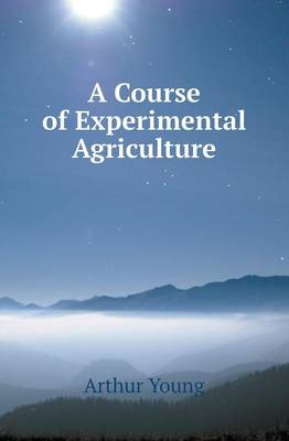 A Course of Experimental Agriculture (Paperback)