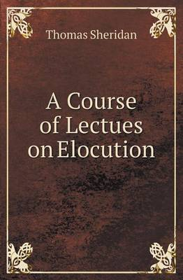 A Course of Lectues on Elocution (Paperback)