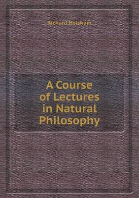 A Course of Lectures in Natural Philosophy (Paperback)