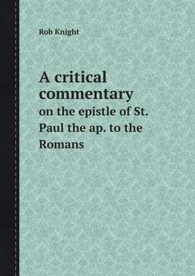 A Critical Commentary on the Epistle of St. Paul the AP. to the Romans (Paperback)