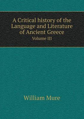 A Critical History of the Language and Literature of Ancient Greece Volume III (Paperback)