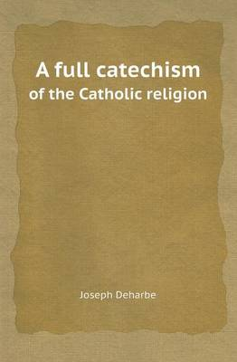 A Full Catechism of the Catholic Religion (Paperback)
