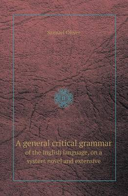 A General Critical Grammar of the Inglish Language, on a System Novel and Extensive (Paperback)