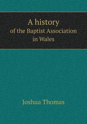 A History of the Baptist Association in Wales (Paperback)