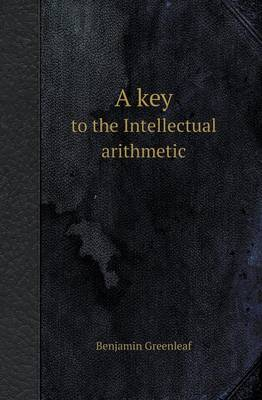 A Key to the Intellectual Arithmetic (Paperback)