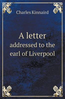 A Letter Addressed to the Earl of Liverpool (Paperback)