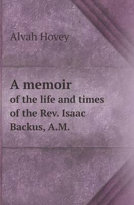 A Memoir of the Life and Times of the REV. Isaac Backus, A.M. (Paperback)