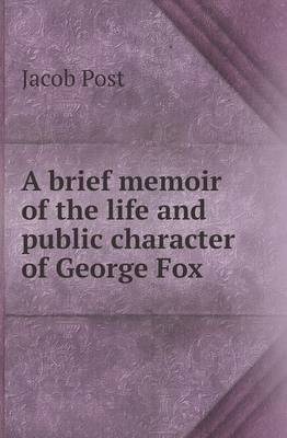 A Brief Memoir of the Life and Public Character of George Fox (Paperback)