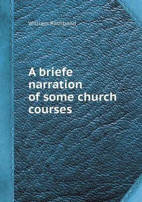 A Briefe Narration of Some Church Courses (Paperback)
