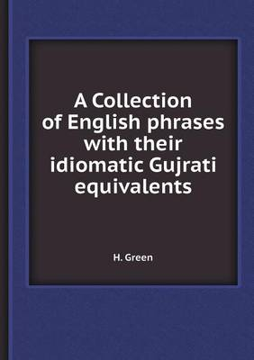 A Collection of English Phrases with Their Idiomatic Gujrati Equivalents (Paperback)