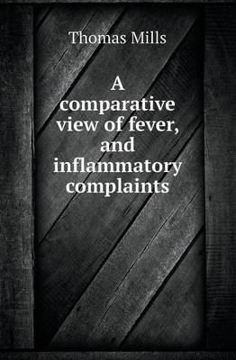 A Comparative View of Fever, and Inflammatory Complaints (Paperback)