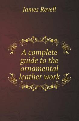 A Complete Guide to the Ornamental Leather Work (Paperback)