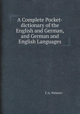 A Complete Pocket-Dictionary of the English and German, and German and English Languages (Paperback)