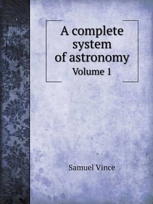 A Complete System of Astronomy Volume 1 (Paperback)