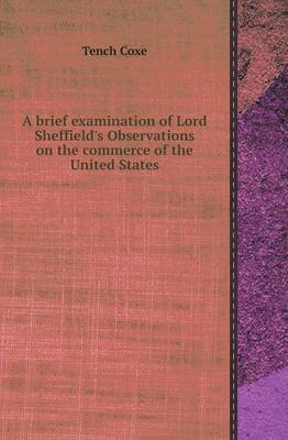 A Brief Examination of Lord Sheffield's Observations on the Commerce of the United States (Paperback)