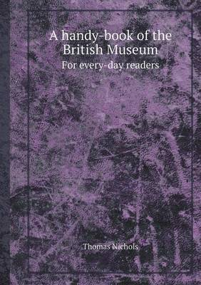 A Handy-Book of the British Museum for Every-Day Readers (Paperback)
