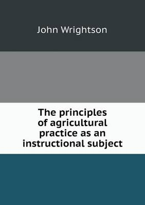 The Principles of Agricultural Practice as an Instructional Subject (Paperback)