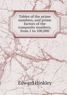 Tables of the Prime Numbers, and Prime Factors of the Composite Numbers, from 1 to 100,000 (Paperback)