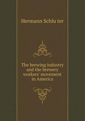 The Brewing Industry and the Brewery Workers' Movement in America (Paperback)