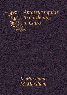 Amateur's Guide to Gardening in Cairo (Paperback)