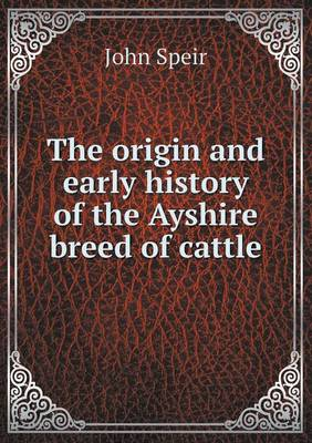 The Origin and Early History of the Ayshire Breed of Cattle (Paperback)
