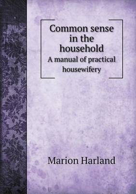 Common Sense in the Household a Manual of Practical Housewifery (Paperback)
