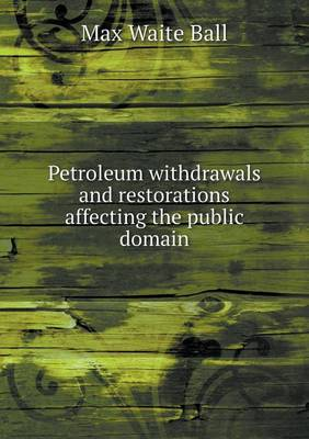 Petroleum Withdrawals and Restorations Affecting the Public Domain (Paperback)