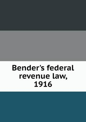 Bender's Federal Revenue Law, 1916 (Paperback)