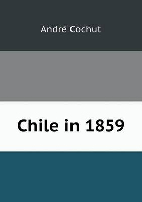 Chile in 1859 (Paperback)