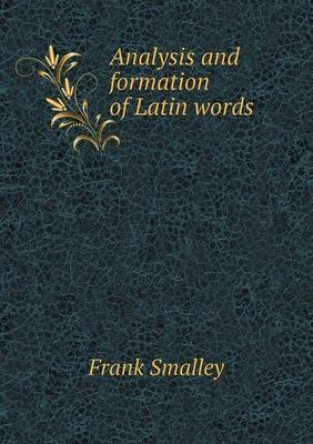 Analysis and Formation of Latin Words (Paperback)