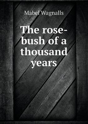 The Rose-Bush of a Thousand Years (Paperback)
