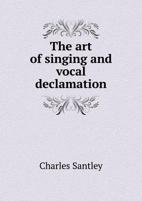 The Art of Singing and Vocal Declamation (Paperback)