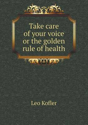 Take Care of Your Voice or the Golden Rule of Health (Paperback)