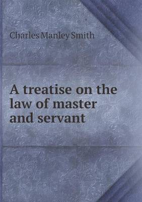 A Treatise on the Law of Master and Servant (Paperback)