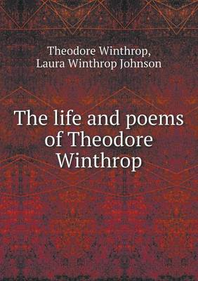 The Life and Poems of Theodore Winthrop (Paperback)