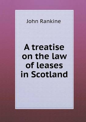 A Treatise on the Law of Leases in Scotland (Paperback)
