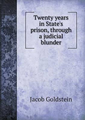 Twenty Years in State's Prison, Through a Judicial Blunder (Paperback)