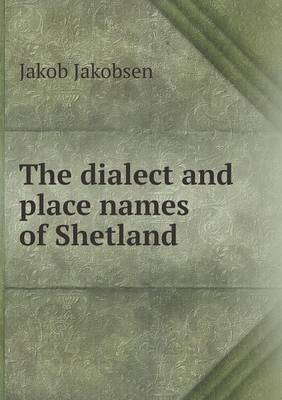 The Dialect and Place Names of Shetland (Paperback)