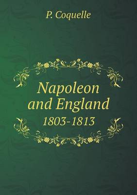 Napoleon and England 1803-1813 (Paperback)