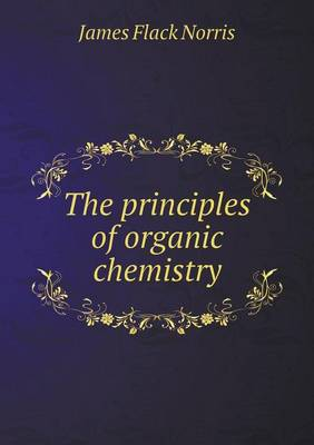The Principles of Organic Chemistry (Paperback)