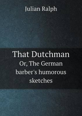 That Dutchman Or, the German Barber's Humorous Sketches (Paperback)