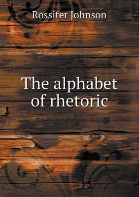 The Alphabet of Rhetoric (Paperback)