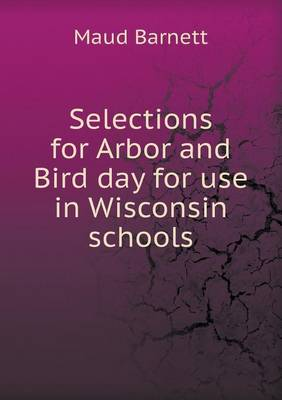 Selections for Arbor and Bird Day for Use in Wisconsin Schools (Paperback)