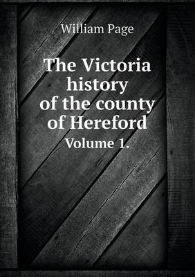 The Victoria History of the County of Hereford Volume 1. (Paperback)