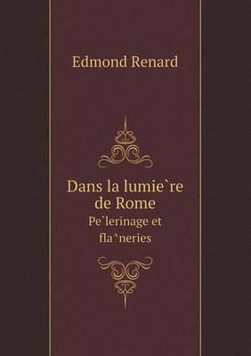 Dans la lumie re de Rome Pe lerinage et fla neries (Paperback)